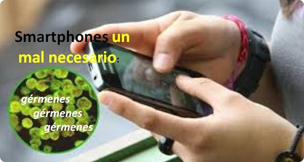 Smartphones un mal necesario, cuidado con los gérmenes